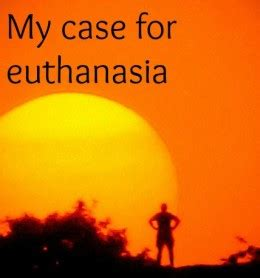 My Case For Euthanasia   HubPages