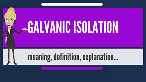 What is GALVANIC ISOLATION? What does GALVANIC ISOLATION