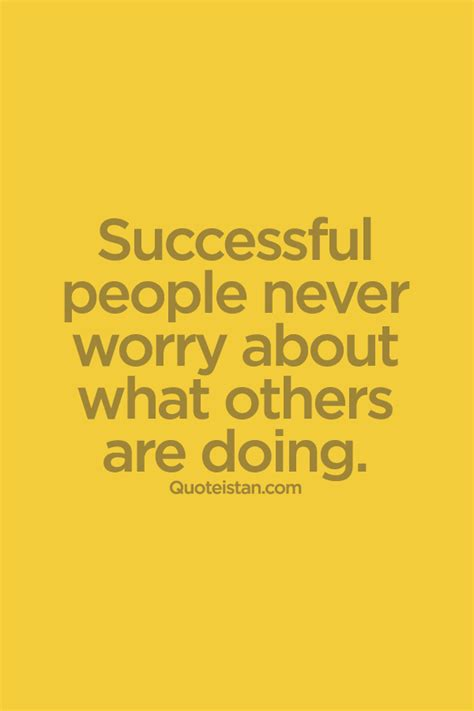 #Successful people never worry about what others are doing